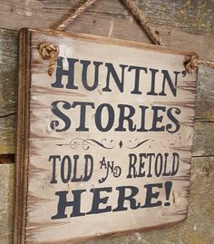 Huntin' Stories Told and Retold Here! Antiuqed, Wooden Sign