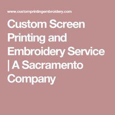 Custom Screen Printing and Embroidery Service | A Sacramento Company