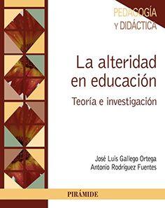 La alteridad en educación : teoría e investigación / José Luis Gallego Ortega, Antonio Rodríguez Fuentes. Pirámide, 2016