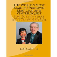 World's Most Famous Unknown Magician and Ventriloquist by Bob Carroll - The adventures of a road show warrior featuring Bob Carroll. Whether you do school shows or travel around the country performing, this will make you laugh and think about your performances in a new way. Bob has performed for over 40 years doing amusement parks and school ... get it here: http://www.wizardhq.com/servlet/the-14686/worlds-most-famous-unknown-magician-and-ventriloquist-by-bob-carroll/Detail?source=pintrest