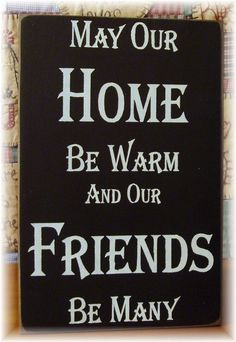 May Our Home Be Warm And Our Friends Be Many by pattisprimitives, $22.00  This sign measures 12x18.