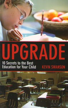 Upgrade by Kevin Swanson  A well written favorite on education and parenting. Yes! He says what I have so often thought.