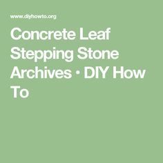 Concrete Leaf Stepping Stone Archives • DIY How To