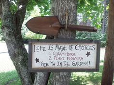 Cute Garden sign about choices - I know which one I would choose!  http://thegardeningcook.com/gardening-signs-fans-of-the-gardening-cook-share/