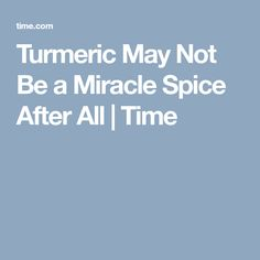 Turmeric May Not Be a Miracle Spice After All | Time