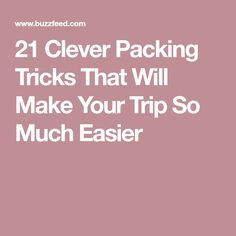 21 Clever Packing Tricks That Will Make Your Trip So Much Easier