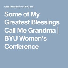 Some of My Greatest Blessings Call Me Grandma | BYU Women's Conference