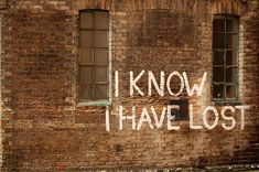 I know I have lost / sayings