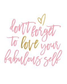 Don't forget to love your fabulous self designed by Lovely Letters Design. If you like this design you can have something of your own custom made by Lovely! <3
