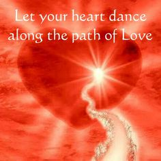 Let your heart dance along the path of Love