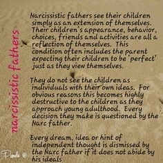 Narcissistic fathers.... a very conflicted and abused childhood ... contributing to my poor choice in a husband. ~p