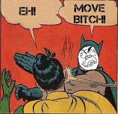 Batman: move bitch me want dat chipolte
