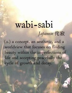 this has been my design/life goals since Japan. wabi-sabi [Japanese 侘寂] ~ (n.) a concept, an aesthetic, and a worldview that focuses on finding beauty within the imperfections of life and accepting peacefully the cycle of growth and decay. Unusual Words, Unique Words, Beautiful Words, Cool Words, Beautiful Pictures, The Words, Collateral Beauty, Aesthetic Words, Aesthetic Poetry