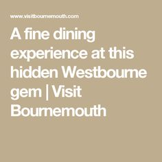 A fine dining experience at this hidden Westbourne gem | Visit Bournemouth