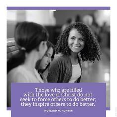 """""""Those who are filled with the LOVE of Christ do not seek to force others to do better; they INSPIRE others to do better."""" :)"""