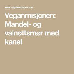 Veganmisjonen: Mandel- og valnøttsmør med kanel