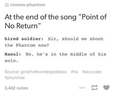 I always wondered why Raoul didn't do anything. xD He was just so moved by Erik's part of the song, he just couldn't bring himself to interrupt Erik's singing.