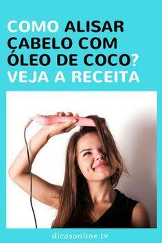 Alisar cabelo com óleo de coco | Esqueça a chapinha! - Alisamento caseiro com óleo de coco