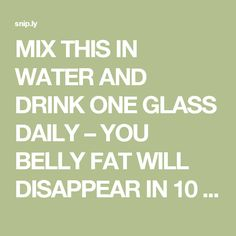 MIX THIS IN WATER AND DRINK ONE GLASS DAILY – YOU BELLY FAT WILL DISAPPEAR IN 10 DAYS!!! – Healthy Living Ideas