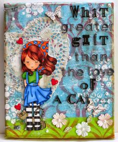 """""""A Cat's Love"""" Mixed Media Canvas, i made for my daughter. It's up now on my blog: scrapbookscraftscards.blogspot.com, stop by and check it out!! :)"""