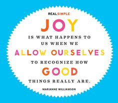 """""""Joy is what happens to us when we allow ourselves to recognize how good things really are."""" — Marianne Williamson #quotes"""