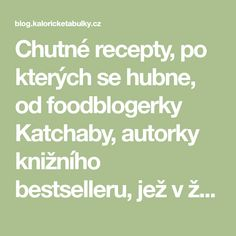 Chutné recepty, po kterých se hubne, od foodblogerky Katchaby, autorky knižního bestselleru, jež v žebříčku nejprodávanějších knih předběhla i Dana Browna! - Blog KalorickeTabulky.cz Dan Brown, Blog, Diet, Blogging
