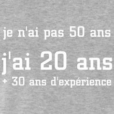 T shirt anniversaire - naissance, je n'ai pas 50 ans. Words Quotes, Wise Words, Me Quotes, Sayings, Positive Attitude, Slogan, Texts, At Least, Happy Birthday