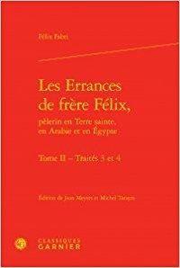 Télécharger Les Errances de frère Félix, pèlerin en Terre sainte, en Arabie et en Egypte : Tome 2,Traités 3 et 4 Gratuit