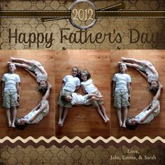 FATHERS DAY PHOTO GIFT IDEA~  Arrange your children in ways to spell the word DAD. Take a photo and then frame it for his desk at the office...