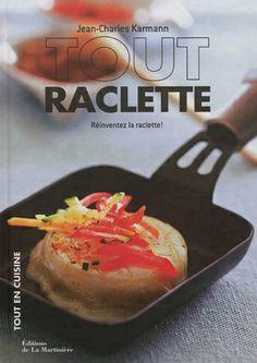 """""""Tout raclette - Réinventez la raclette !"""" de Jean-Charles Karmann, éditions de La Martinière"""