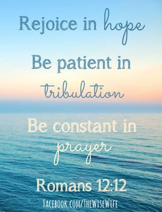 """Rejoice in hope, be patient in tribulation, be constant in prayer"" Romans Bible Verse about hope, inspirational scripture. Bible Verses Quotes, Bible Scriptures, Faith Quotes, Bible Verses About Prayer, Bible Quotes About Faith, Favorite Bible Verses, Words Of Encouragement, Word Of God, Thy Word"