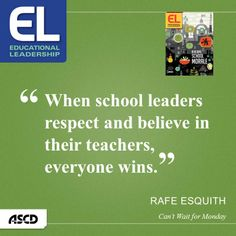 """""""When school leaders respect and believe in their teachers, everyone wins.""""  --Rafe Esquith, """"Can't Wait for Monday"""""""