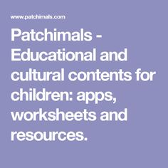 Patchimals - Educational and cultural contents for children: apps, worksheets and resources.