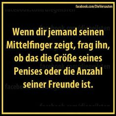 If someone shows you - ask him if this is the size of his dick or the number of his friends Words Quotes, Wise Words, Sayings, Best Quotes, Funny Quotes, German Quotes, Good Jokes, Just Smile, Man Humor