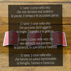 Ci sono 3 cose nella vita   che non tornano mai indietro:   le parole, il tempo e le occasioni perse.   Ci sono 3 cose nella vita   che possono distruggerti:   le bugie, l'orgoglio e la gelosia.   Ci sono 3 cose nella vita che   non dovresti mai perdere:   la pazienza, la speranza e... Cards Against Humanity, Words, 3, Jealousy, Honesty, Respect, Coaching, Trust, Friendship