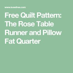 Free Quilt Pattern:  The Rose Table Runner and Pillow Fat Quarter