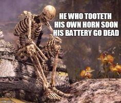 HE WHO TOOTETH HIS OWN HORN SOON HIS BATTERY GO DEAD | image tagged in sp00k is tired | made w/ Imgflip meme maker