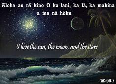 """Aloha au na kino O ka lani, ka la, ka mahina a me na hoku = """"I love the sun, the… Aloha Hawaii, Hawaii Travel, Island Girl, Big Island, Hawaiian Phrases, Hawaiian Sayings, Hawaii Quotes, Hawaiian Tattoo, Hawaiian Islands"""
