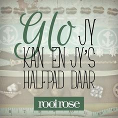 """""""Glo jy kan en jy's halfpad daar."""" #quotes #words #inspiration #faith Motivational Thoughts, Best Inspirational Quotes, Motivational Quotes, Afrikaanse Quotes, Cheer You Up, Girl Quotes, Color Splash, Slogan, Language"""