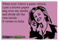 Whenever I have a panic attack ...