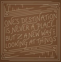 """One's destination is never a place but rather a new way of looking at things.""    ~ Henry Miller    ◕‿◕"