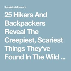 25 Hikers And Backpackers Reveal The Creepiest, Scariest Things They've Found In The Wild | Thought Catalog