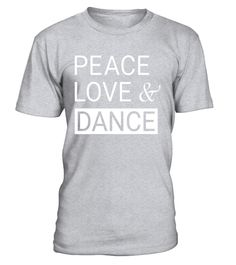 Peace Love And Dance Ballet Modern Jazz Tap Shirt Special Offer Not