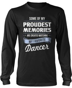 Some of my proudest memories are created watching my favorite dancer. If you're a dance mom, this is the t-shirt for you! Order here - http://diversethreads.com/products/my-proudest-memories-dancer?variant=4054365125