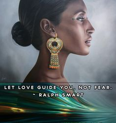 Let love guide you, not fear. ~ Ralphe Smart
