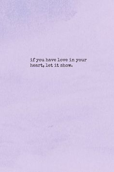 If you have love in your heart, let it show.
