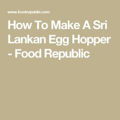 How To Make A Sri Lankan Egg Hopper - Food Republic