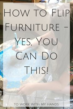Flipping furniture is not as hard as you might think. In fact, even a child can do it! Check out this post to see how. Diy Furniture Easy, Paint Furniture, Repurposed Furniture, Cheap Furniture, Quality Furniture, Furniture Projects, Furniture Makeover, Flip Furniture, Furniture Plans