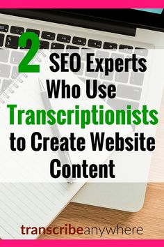 2 SEO Experts Who Use Transcriptionists