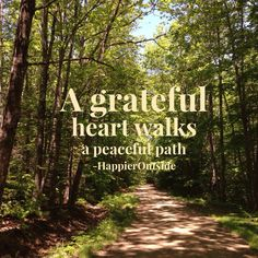 A grateful heart walks a peaceful path. #happieroutside